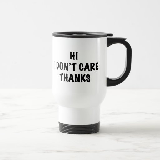 I Don't Care Thanks Coffee Mugs