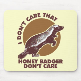 I don't care that honey badger don't care. mouse pads
