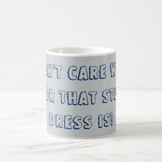 I Don't Care What Color That Stupid Dress Is Mug