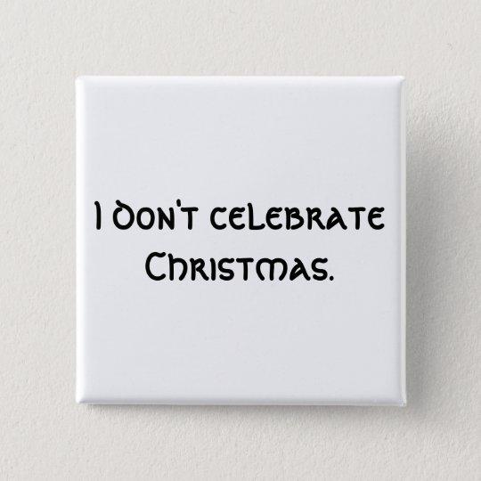 I don't celebrate Christmas. 15 Cm Square Badge