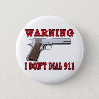 I Don't Dial 911 6 Cm Round Badge
