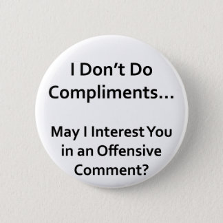 I Don't Do Compliments 6 Cm Round Badge