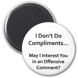 I Don't Do Compliments 6 Cm Round Magnet