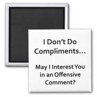 I Don't Do Compliments Square Magnet