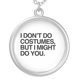 I DON'T DO COSTUMES, BUT I MIGHT DO YOU PENDANT