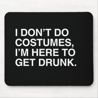 I DON'T DO COSTUMES, I'M HERE TO GET DRUNK.png Mouse Pad
