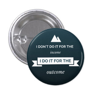 I don't do it for the income 3 cm round badge