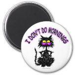 """""""I Don't Do Mornings"""" Cat Gifts 6 Cm Round Magnet"""