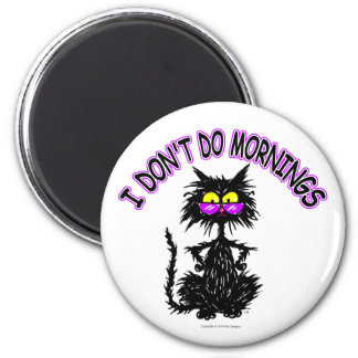 """I Don't Do Mornings"" Cat Gifts 6 Cm Round Magnet"