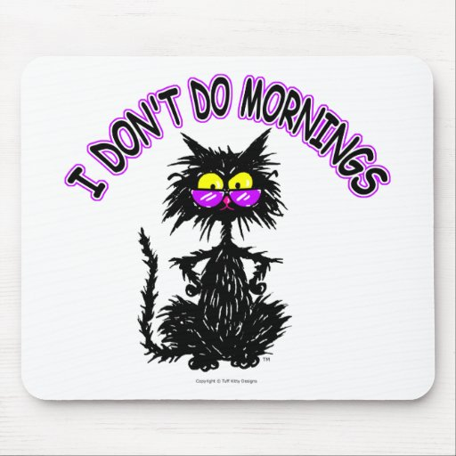 """""""I Don't Do Mornings"""" Cat Gifts Mouse Pad"""