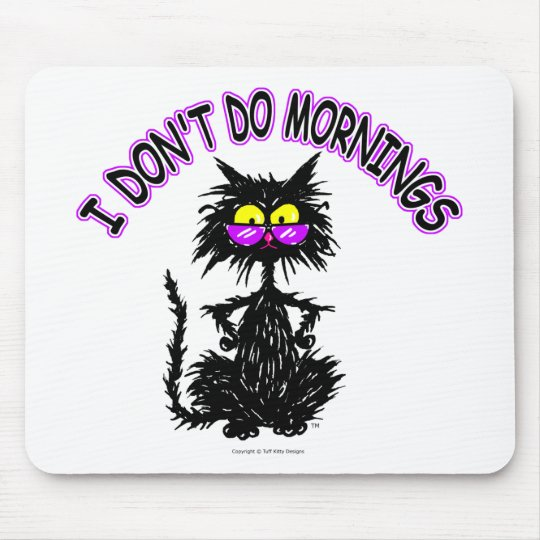 """I Don't Do Mornings"" Cat Gifts Mouse Pad"
