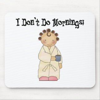 I Don't Do Mornings Mouse Pad