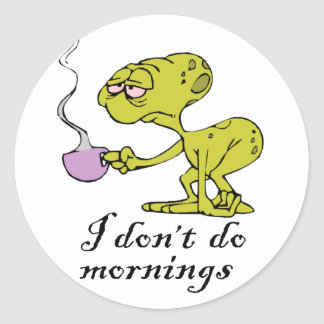 I don't do Mornings Round Stickers