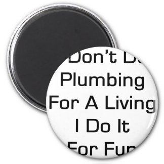 I Don't Do Plumbing For A Living I Do It For Fun 6 Cm Round Magnet