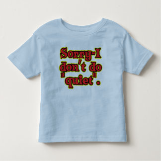 I Don't Do Quiet Toddler T-Shirt