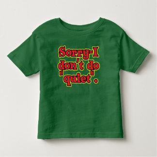 I Don't Do Quiet Toddler T-Shirt