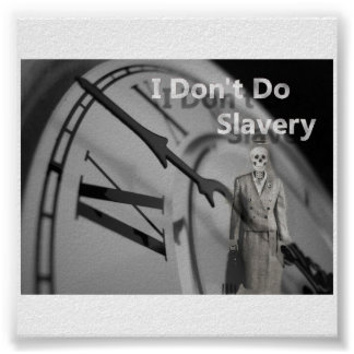 I Don't Do Slavery Posters