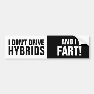 I don't drive Hybrids, and I Fart Bumper Sticker