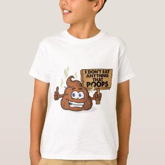 I Don't Eat Anything That Poops Tshirts