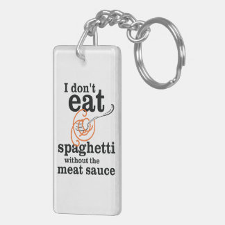 I Don't Eat Spaghetti Without The Meat Sauce Double-Sided Rectangular Acrylic Key Ring