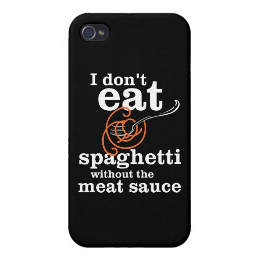 I Don't Eat Spaghetti Without The Meat Sauce iPhone 4 Case