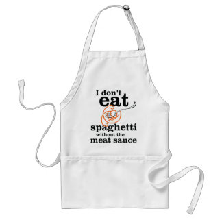 I Don't Eat Spaghetti Without The Meat Sauce Standard Apron