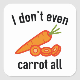I Don't Even Carrot All Square Sticker