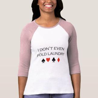 I don't even fold laundry T-shirt