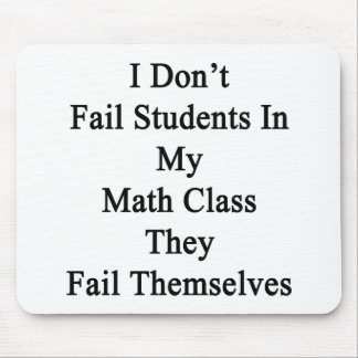 I Don't Fail Students In My Math Class They Fail T Mousepads