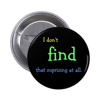 I don't FIND that suprising at all. Pinback Button