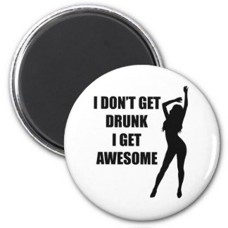 I don't get drunk i get awesome 6 cm round magnet