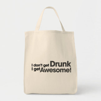 I don't get drunk I get awesome Bags