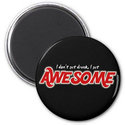 I don't get drunk I get awesome fridge magnet