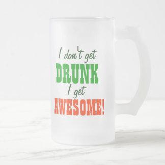 I Dont Get Drunk I get Awesome! Mug