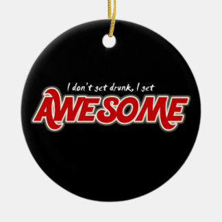 I don't get drunk I get awesome round ornament