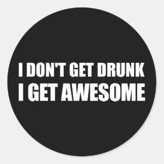 I don't get drunk, I get AWESOME. Round Sticker