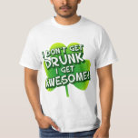 I Don't Get Drunk I Get Awesome T Shirts