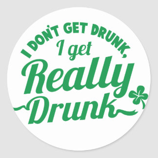 I DON'T GET DRUNK, I GET REALLY DRUNK design Classic Round Sticker