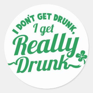 I DON'T GET DRUNK, I GET REALLY DRUNK design Round Sticker