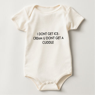 I DONT GET ICE-CREAM U DONT GET A CUDDLE BABY BODYSUIT