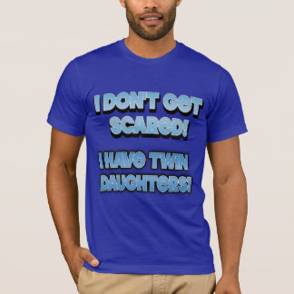 I Don't Get Scared...I Have Twin Daughters Shirt