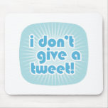 I don't give a tweet! mouse mats