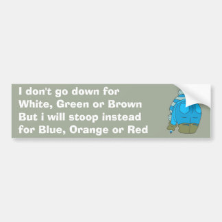 I don't go down for White, Green or Brown... Bumper Sticker