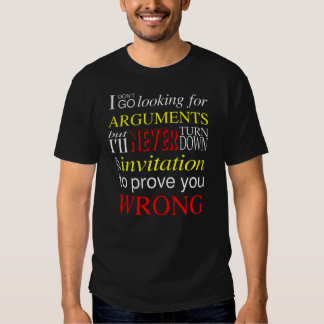 I don't go looking for arguments... tshirt