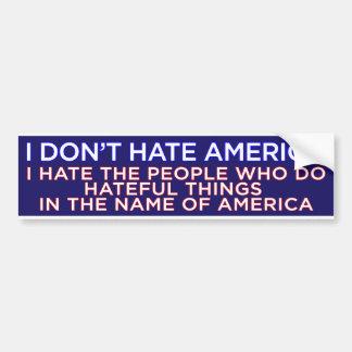 I Don't Hate America Bumper Sticker