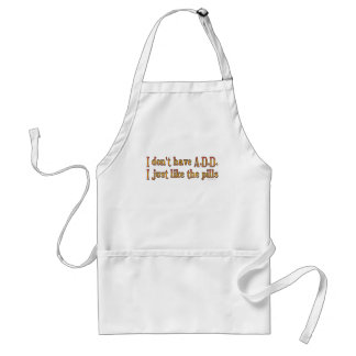 I Don't Have A.D.D. - I Just Like The Pills Standard Apron