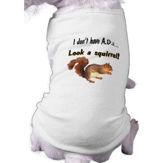 I don't have A.D.D...  Look a squirrel! Shirt