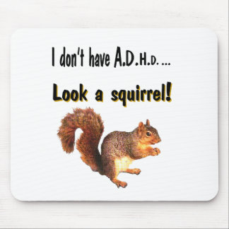 I don't have A.D.H.D .... Look a Squirrel Mouse Pad