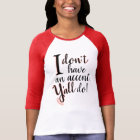 I don't have an accent Y'all do shirt southern
