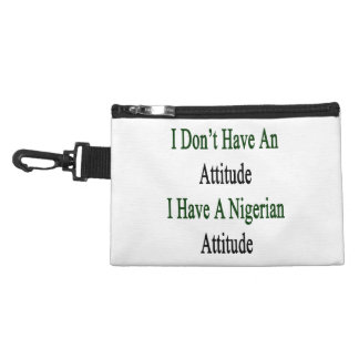 I Don't Have An Attitude I Have A Nigerian Attitud Accessory Bag